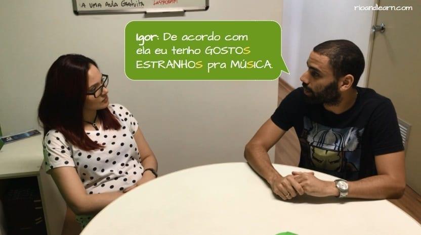 Pronunciación de la S en Portugués. Igor: De acordo com ela eu tenhos gostos estranhos pra música.