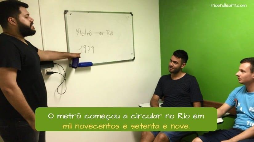 Como falar os anos em Português. O metrô começou a circular no Rio em mil novecentos e setenta e nove.
