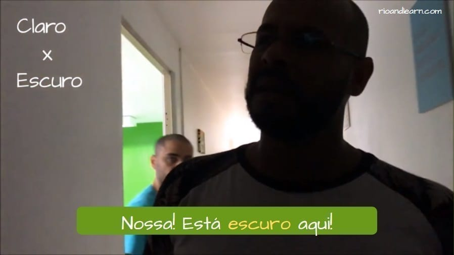 Example of Claro in Portuguese. Claro x Escuro: Nossa! Está escuro aqui.