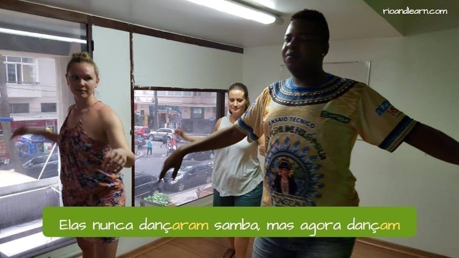 Verbos regulares em Português. Elas nunca dançaram samba, mas agora dançam.