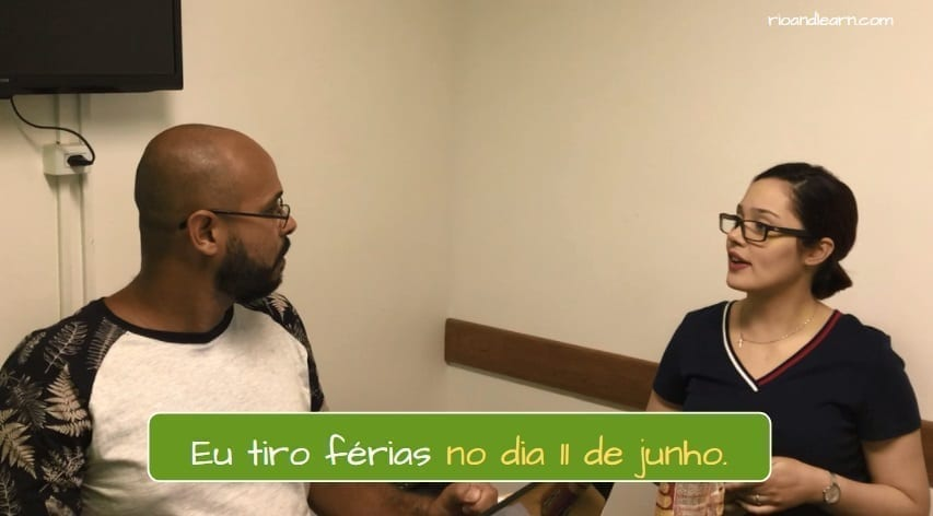 Ejemplo con las fechas en Portugués: Eu tiro férias no dia 11 de junho.