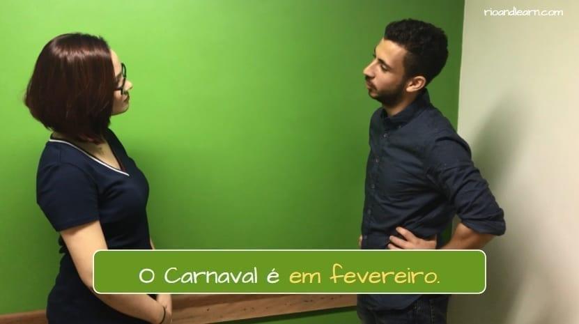 Dates in Portuguese. O Carnaval é em fevereiro.