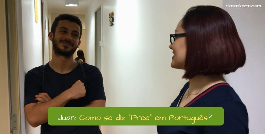"Useful Portuguese Phrases. Juan: Como se diz ""Free"" em Português?"