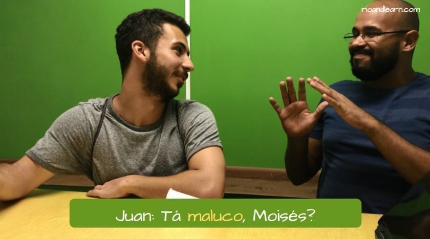 What is Maluco in Portuguese. Juan: Tá maluco, Moisés?