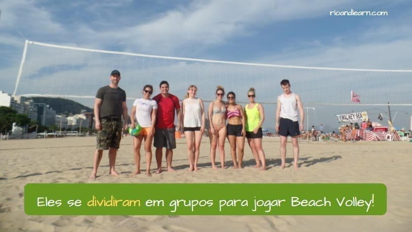 Verbs ending in IR in Portuguese. Verbos terminados em IR em Português. Verbs ending in ir in Portuguese. Eles se dividiram em grupos para jogar beach volley.