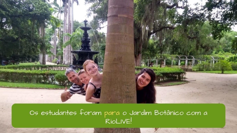 Para vs Por in Portuguese. Os estudantes foram para o Jardim Botânico com a RioLIVE!