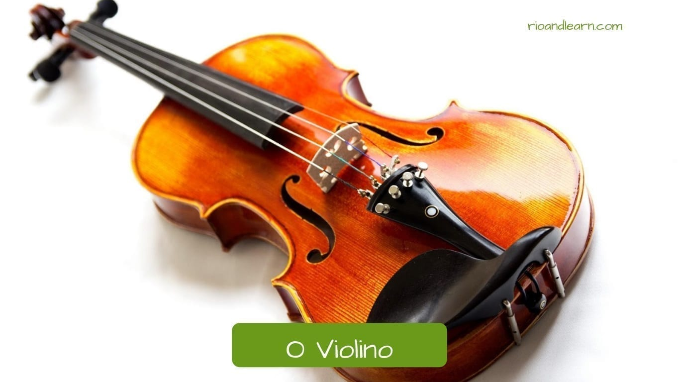 How to say the musical instruments in Portuguese: O violino, the violin.