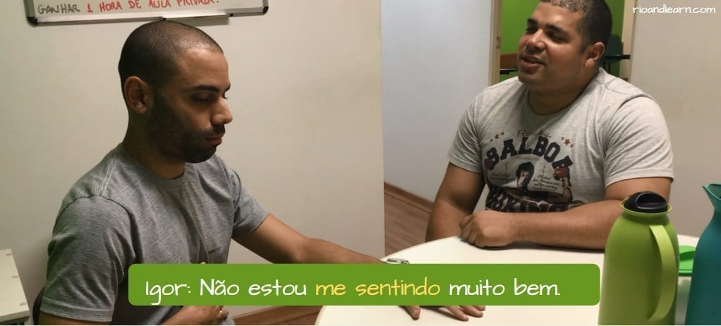 Reflexive Verbs in Portuguese. Igor: Não estou me sentindo muito bem.