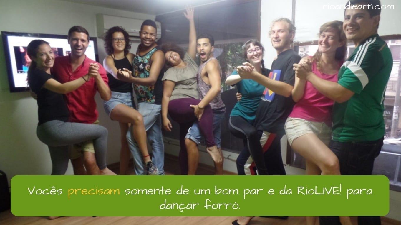 Conjugação de Precisar em Português. Vocês precisam somente de um bom par e da RioLIVE! para dançar forró.