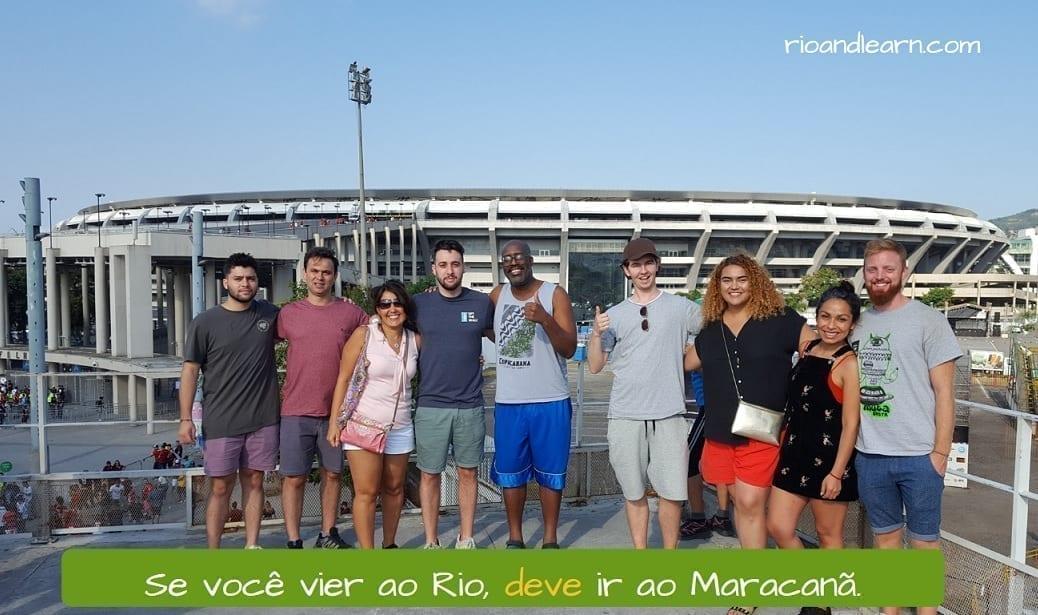 Example with the verb dever: Se você vier ao Rio, você deve ir ao Maracanã.