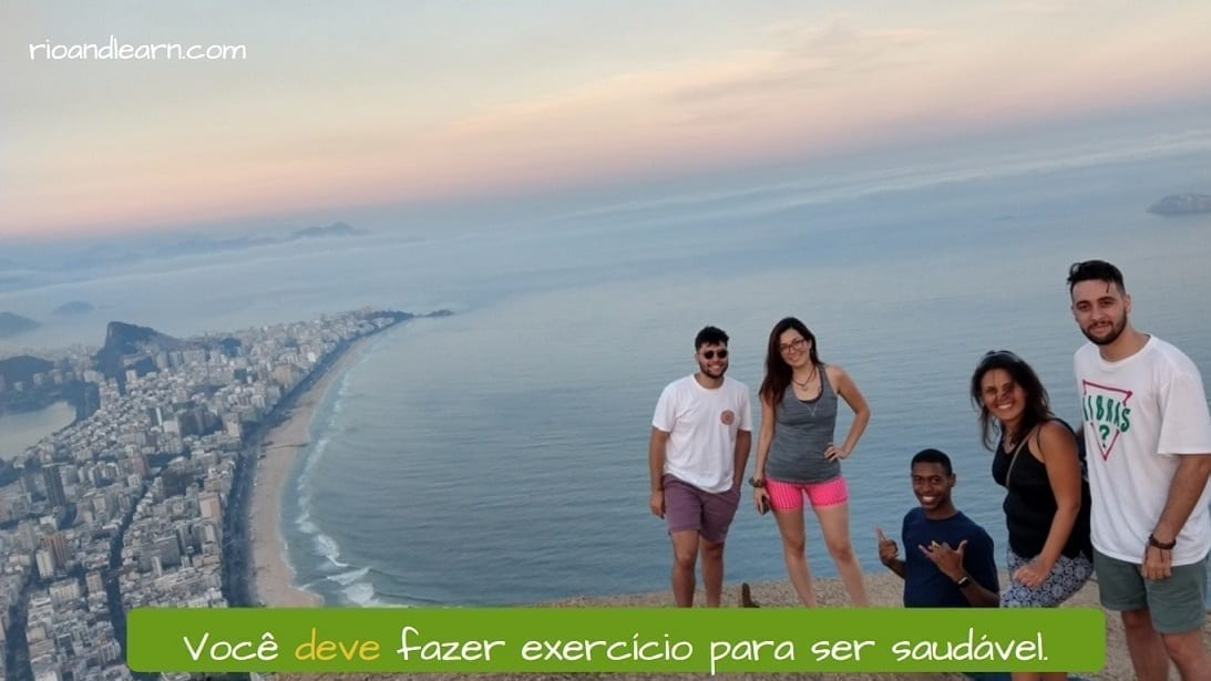 Example with the verb dever in Portuguese: Você deve fazer exercício para ser saudável.