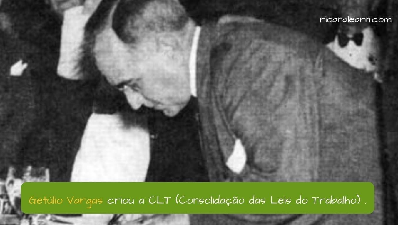 Who is Getúlio Vargas? Getúlio Vargas criou a CLT (Consolidação das Leis do Trabalho) .