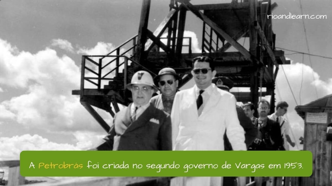 Quem é Getúlio Vargas? A Petrobrás foi criada no segundo governo de Vargas em 1953.