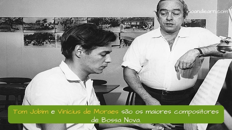 Brazilian Bossa Nova. Tom Jobim e Vinícius de Moraes são os maiores compositores de Bossa Nova.