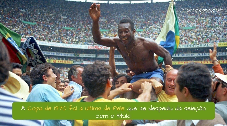 1970 World Cup. A Copa de 1970 foi a última de Pelé que se despediu da seleção com o título.