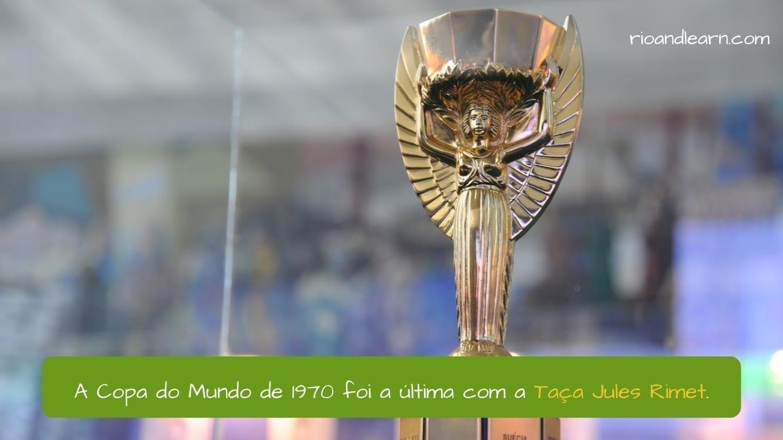 1970 World Cup. A Copa do Mundo de 1970 foi a última com a Taça Jules Rimet.