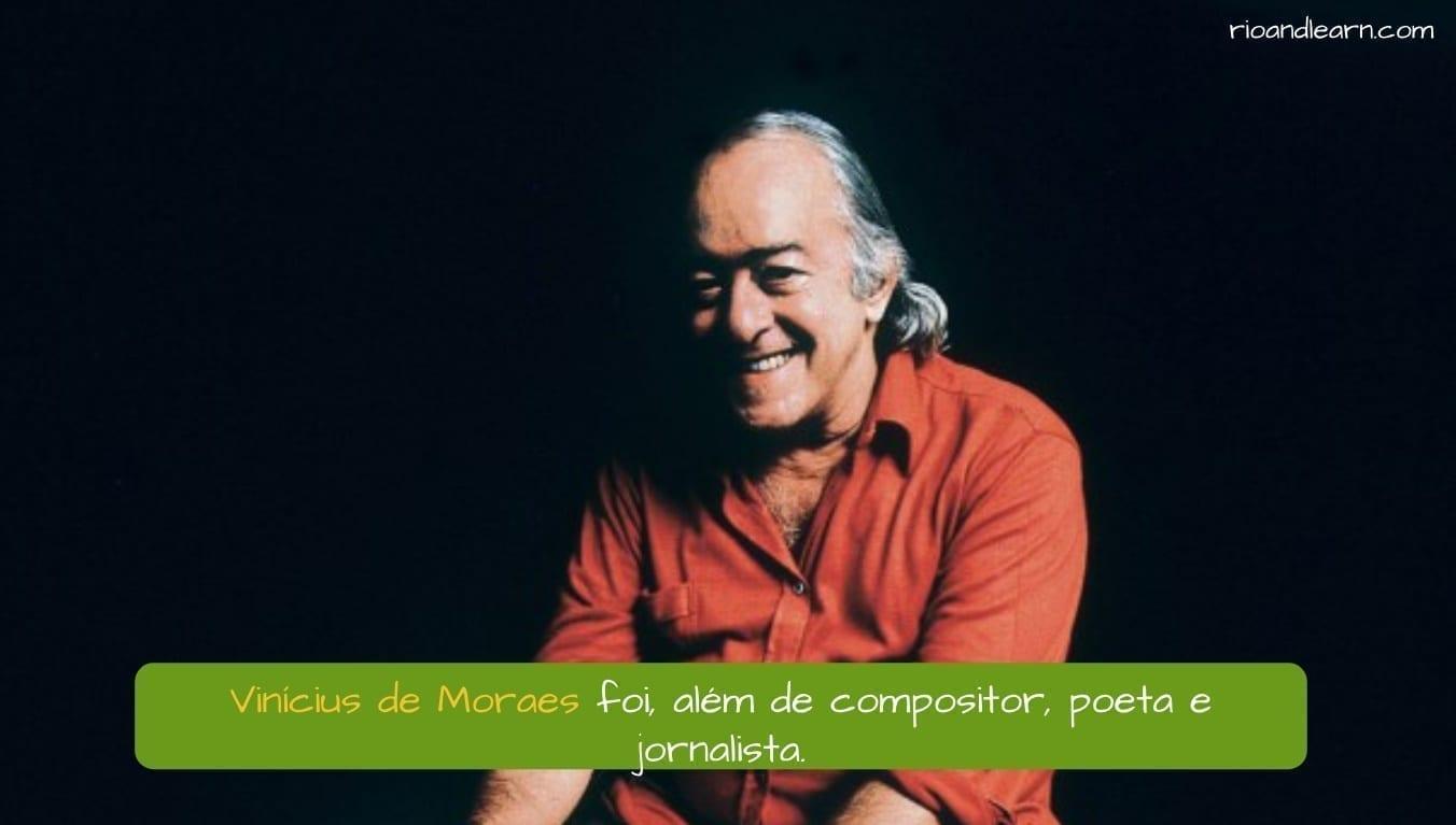 Brazilian Bossa Nova. Vinícius de Moraes foi, além de compositor, poeta e jornalista.