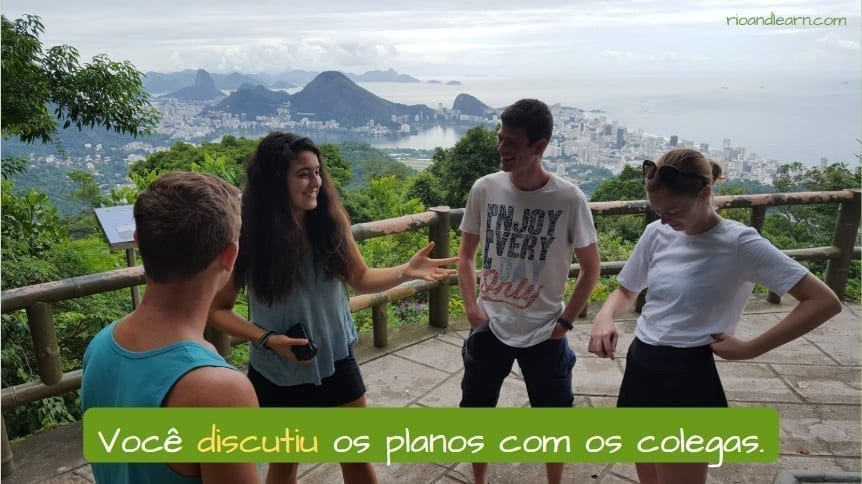 Discuss in Portuguese. Example: Você discutiu os planos com os colegas.