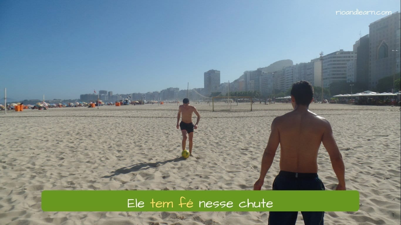 Portuguese Expressions with Ter. Ele tem fé nesse chute.