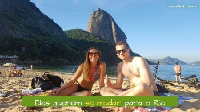 Ejemplo con el verbo mudar en portugués: Mudar in Portuguese. Eles querem se mudar para o Rio.