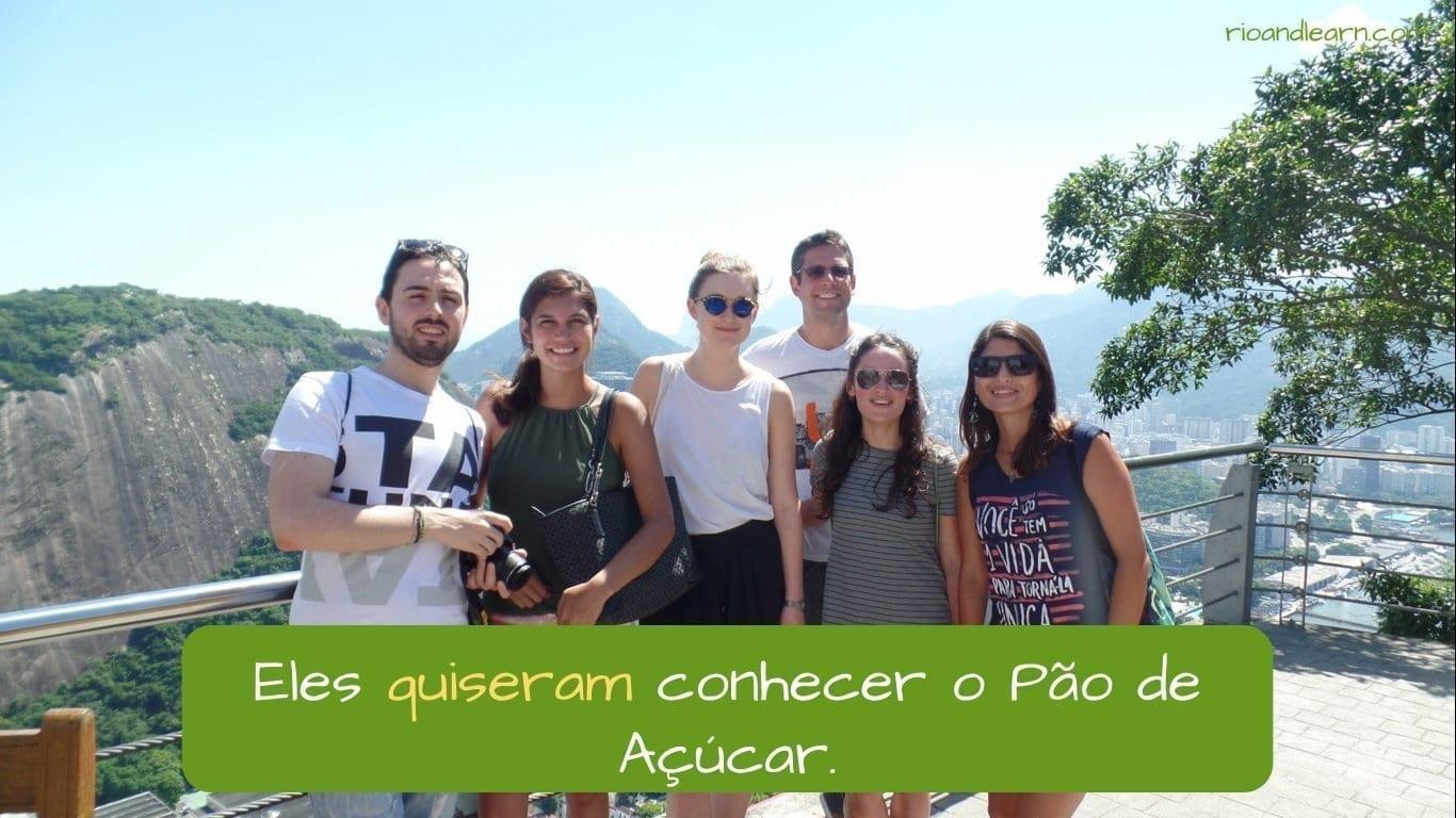 Portuguese Irregular Verbs. Eles quiseram conhecer o Pão de Açúcar.