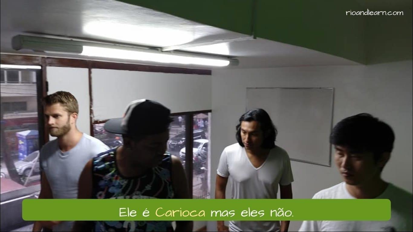 Ejemplo para entender el significado de carioca: Ele é Carioca mas eles não.