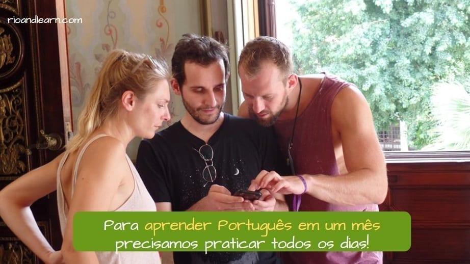 Learn Portuguese in 30 days. Para aprender Português em um mês precisamos praticar todos os dias!