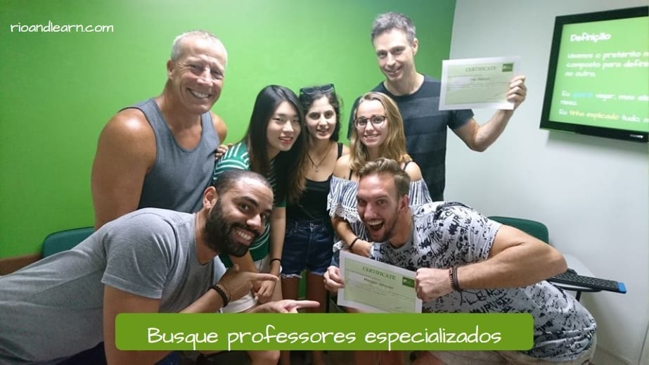Find specialized and well prepared teachers: busque professores especializados.
