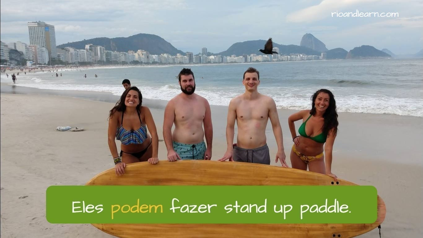 Eles podem fazer stand up paddle. Poder in Portuguese.