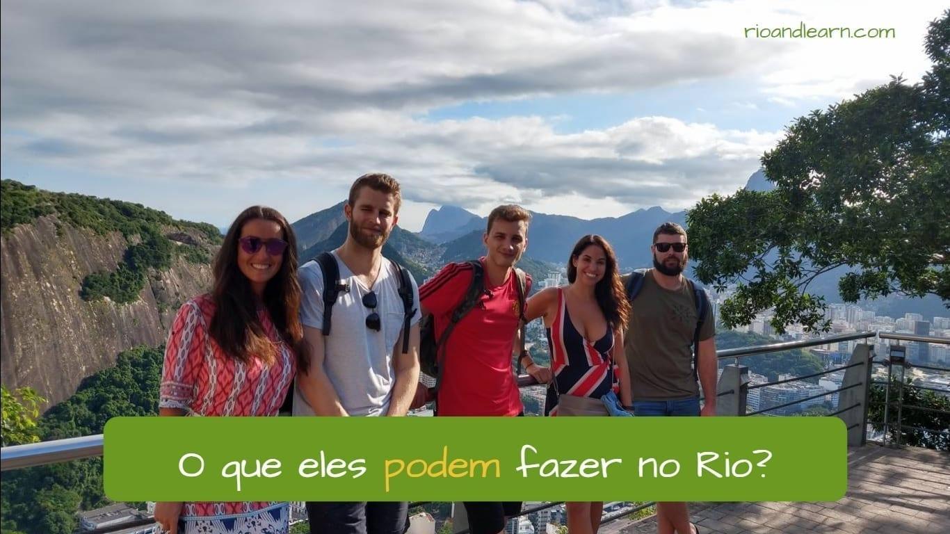 Example with the verbo Poder for possibility: O que eles podem fazer no Rio? Poder in Portuguese. Students at Pão de Açúcar.
