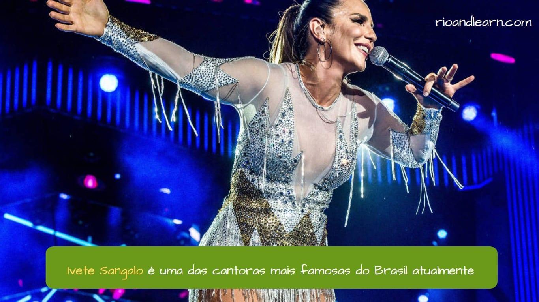 Ivete Sangalo. Ivete Sangalo é uma das cantoras mais famosas do Brasil atualmente.