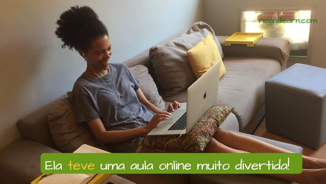 Example Past tense ter Portuguese: Ela teve uma aula online muito divertida.