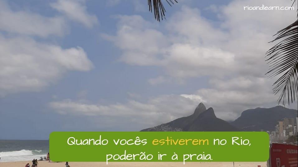 Example with Portuguese future subjunctive: Quando vocês estiverem no Rio, poderão ir à praia.