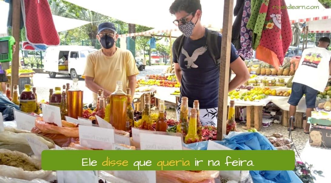 Exemplo de discurso direto e indireto em Português: Ele disse que queria ir na feira.