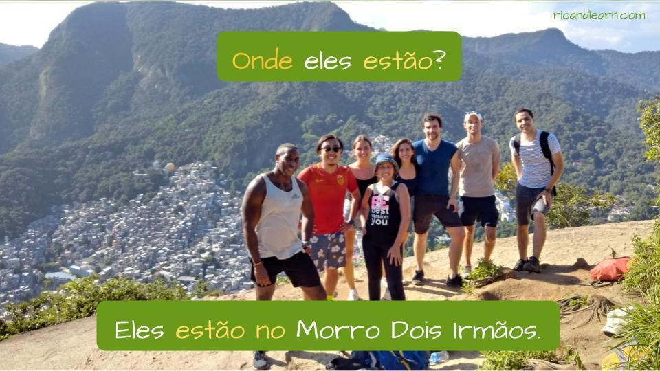 Where is in Portuguese. Onde eles estão? Eles estão no Morro Dois Irmãos.