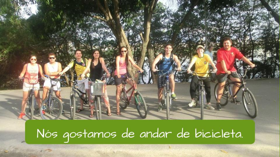 Example of how to use the verb to like in Portuguese: nós gostamos de andar de bicicleta.