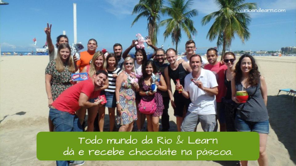 Ejemplo de vocabulario de Semana Santa en Portugués: Todo mundo da Rio & Learn dá e recebe chocolate na Páscoa.