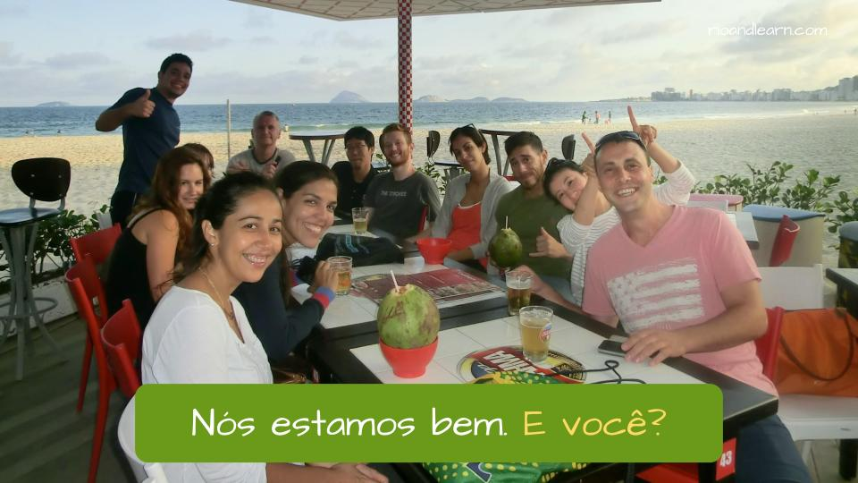 Ejemplo con y tú en portugués: Nós estamos bem. E você?