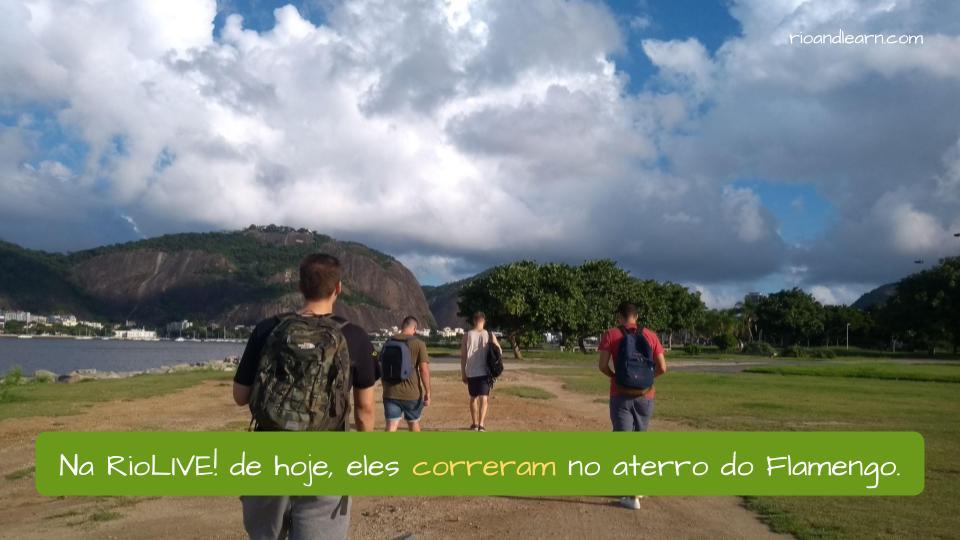 Exemplo com Correr em Português. Na RioLIVE! de hoje, eles correram no aterro do Flamengo.