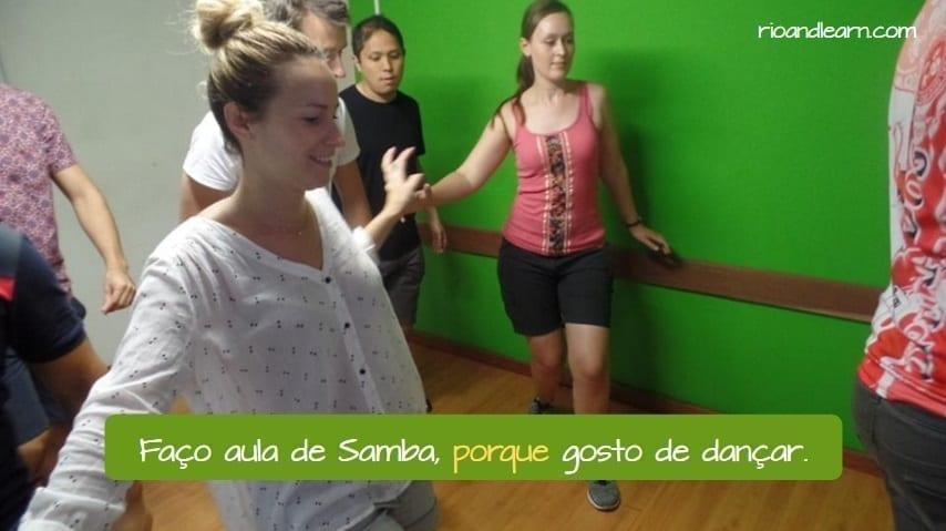 Ejemplo de los porque en Portugués: Faço aula de samba, porque gosto de dançar.