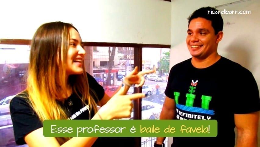 The expression Baile de Favela in Portuguese. Esse professor é Baile de Favela!