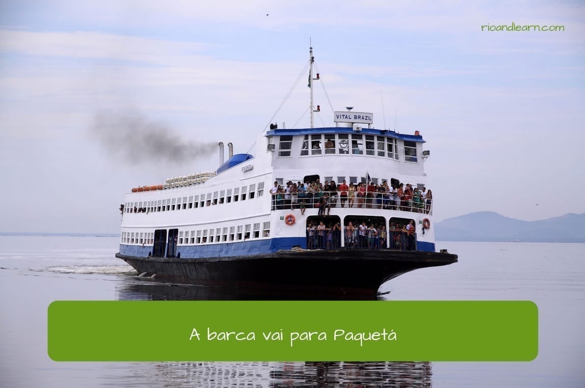 Example sentence using the present tense of Ir in Portuguese with a ferry boat: A barca vai para Paquetá.