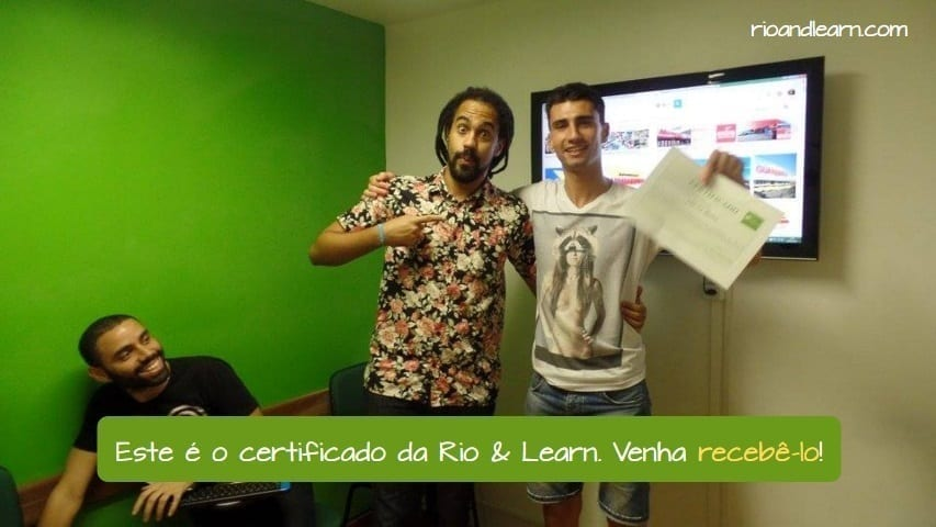 Example with Portuguese Object Pronouns: Este é o certificado da Rio & Learn. Venha recebê-lo!