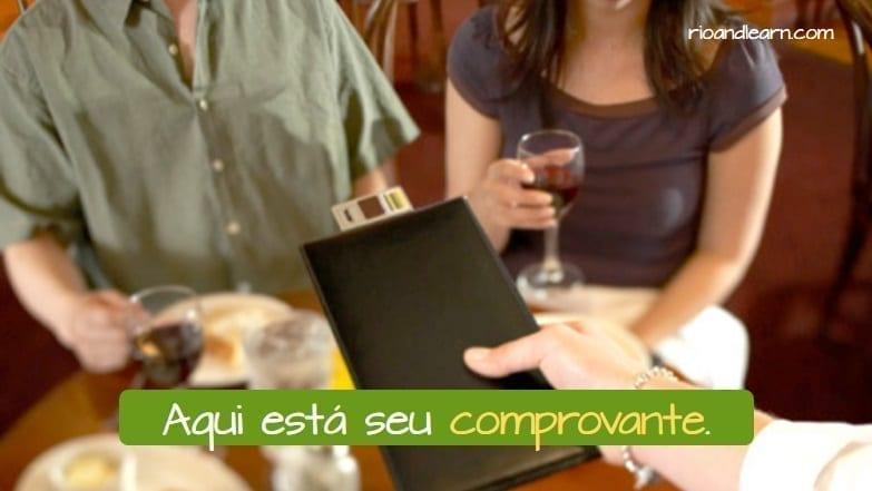 Asking for the bill in Portuguese. Aqui está seu comprovante.