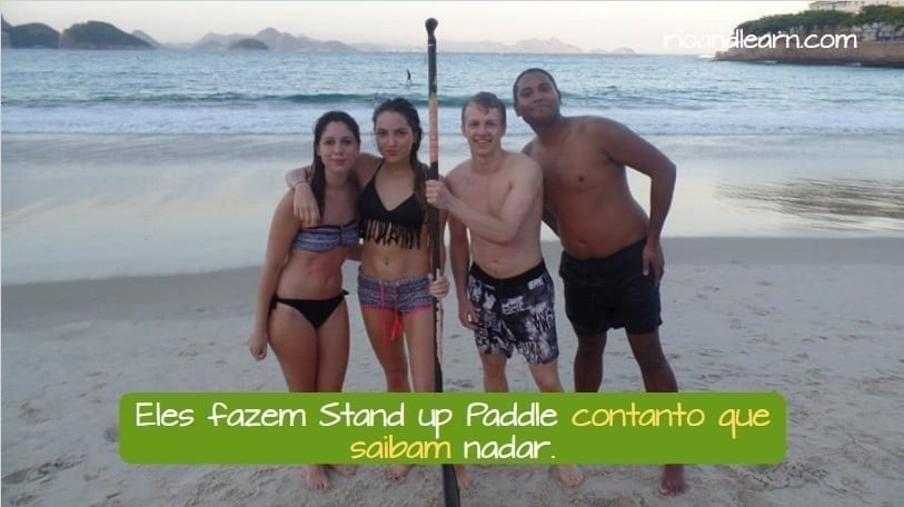 Conjunctions of the Subjunctive in Portuguese. Eles fazem Stand up Paddle contanto que saibam nadar.