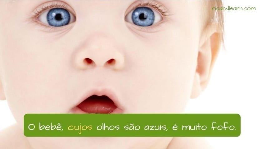 Ejemplo con cuyo en portugués: O bebê, cujos olhos são azuis, é muito fofo.