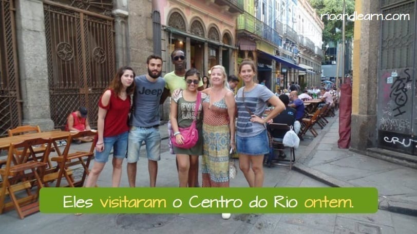 Example: Eles visitaram o Centro do Rio ontem. Six foreign students learning Portuguese in Brazil while visiting the historic center of Rio de Janeiro. Portuguese Adverbs of Time.