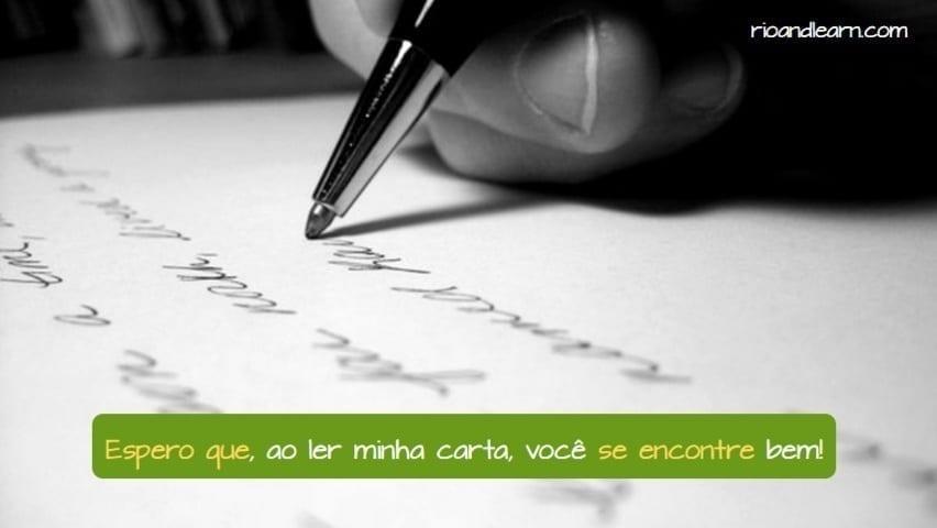 Present Subjunctive in Portuguese. Espero que, ao ler minha carta, você se encontre bem.