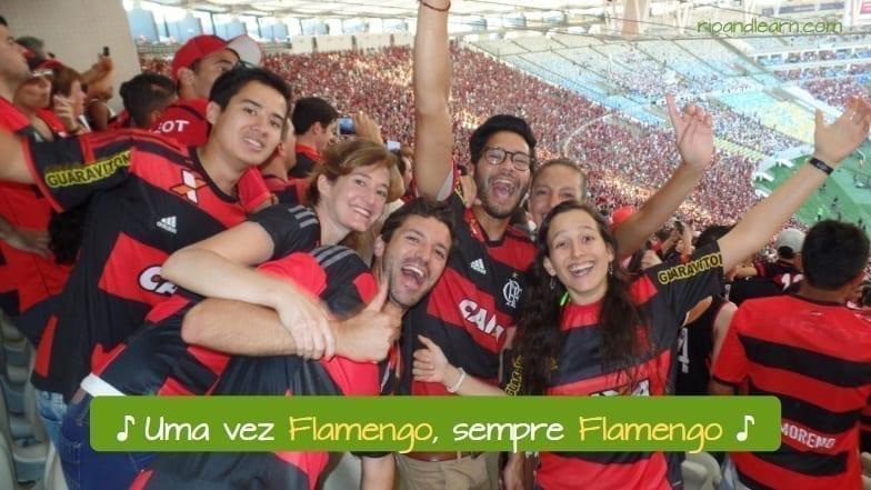 Historia del Flamengo. Lema de los seguidores del Flamengo en portugués: Uma vez Flamengo, sempre Flamengo.
