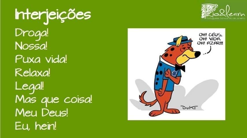 Brazilian Portuguese Interjections. Droga! Nossa! Puxa vida! Relaxa! Legal! Mas que coisa! Meu Deus! Eu, hein!